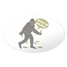 Drink Up Bitches Bigfoot Decal