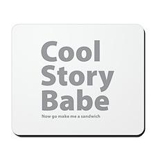 Cool Story Babe Mousepad