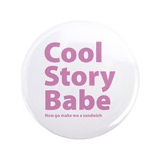 """Cool Story Babe 3.5"""" Button"""