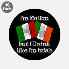 "I'm Italian but drink like I'm Irish 3.5"" Button ("