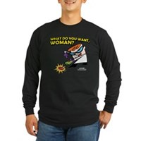 What Do You Want, Woman? Long Sleeve Dark T-Shirt
