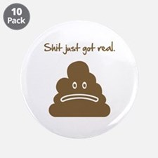 """Shit just got real. 3.5"""" Button (10 pack)"""