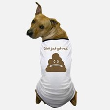 Shit just got real. Dog T-Shirt
