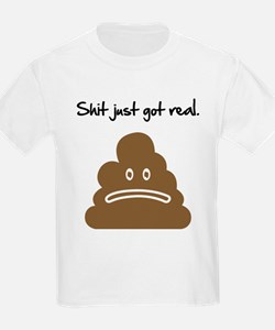 Shit just got real. T-Shirt