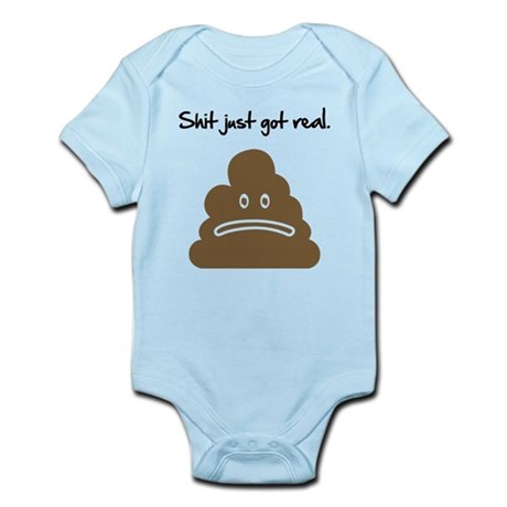 Shit just got real. Infant Bodysuit