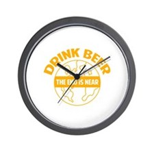 Drink beer the end is near Wall Clock