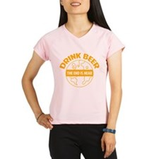 Drink beer the end is near Performance Dry T-Shirt