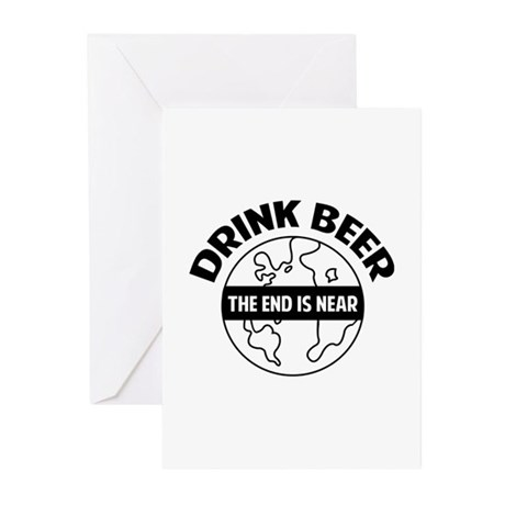 Drink beer the end is near Greeting Cards (Pk of 1