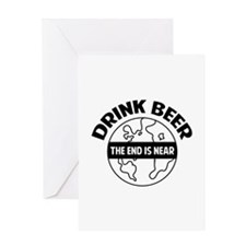 Drink beer the end is near Greeting Card