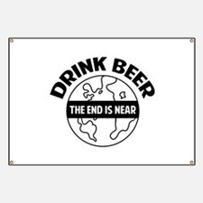 Drink beer the end is near Banner
