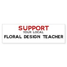 Support: FLORAL DESIGN TEACH Bumper Bumper Sticker