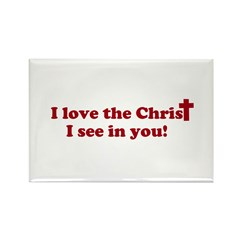 I love the Christ I see in you! Rectangle Magnet (
