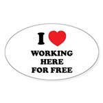 Working Here For Free Sticker (Oval 10 pk)