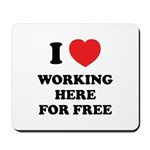 Working Here For Free Mousepad