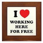 Working Here For Free Framed Tile