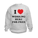 Working Here For Free Kids Sweatshirt
