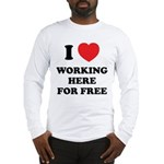 Working Here For Free Long Sleeve T-Shirt