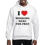 Working Here For Free Hooded Sweatshirt