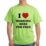 Working Here For Free Green T-Shirt