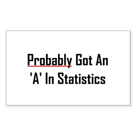 Probably An 'A' In Statistics Sticker (Rectangle)
