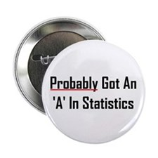 "Probably An 'A' In Statistics 2.25"" Button"