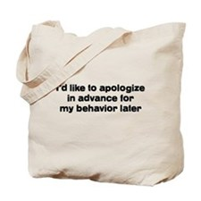 I'd Like To Apologize In Adva Tote Bag
