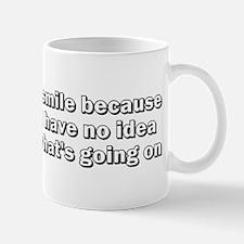 I smile because....why? Mug