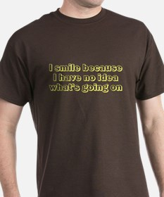 I smile because....why? T-Shirt