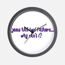 Jesus Had Two Fathers Wall Clock