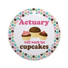 Actuary Will Work For Cupcakes Ornament