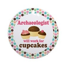Archaeololgist Will Work For Cupcakes Ornament