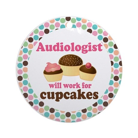 Audiologist Will Work For Cupcakes Ornament
