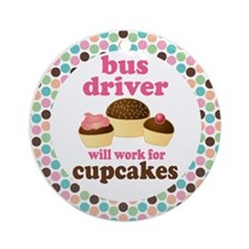 Bus Driver Will Work For Cupcakes Ornament