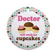 Doctor Will Work For Cupcakes Ornament