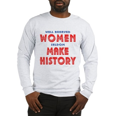 Unique Well Behaved Women Long Sleeve T-Shirt