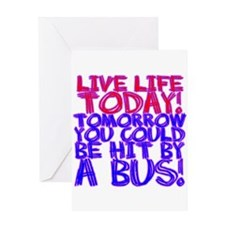 Live Life Today! Tomorrow You Greeting Card
