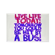 Live Life Today! Tomorrow You Rectangle Magnet