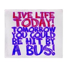 Live Life Today! Tomorrow You Throw Blanket