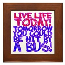 Live Life Today! Tomorrow You Framed Tile