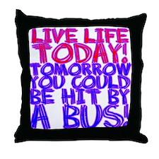 Live Life Today! Tomorrow You Throw Pillow