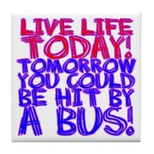 Live Life Today! Tomorrow You Tile Coaster