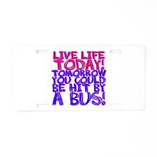 Live Life Today! Tomorrow You Aluminum License Pla