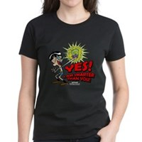 Yes! I Am Smater Than You Women's Dark T-Shirt
