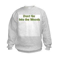 Don't Go Into Woods Sweatshirt