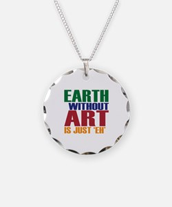 Earth Without Art Necklace