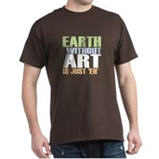 Earth Without Art T-Shirt