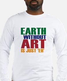 Earth Without Art Long Sleeve T-Shirt