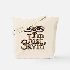 I'm Just Sayin' Tote Bag