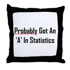 Probably An 'A' In Statistics Throw Pillow