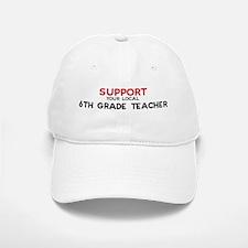 Support: 6TH GRADE TEACHER Baseball Baseball Cap